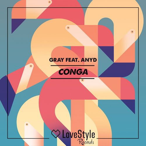 GRAY feat. Anyd - Conga (LSR168) - LoveStyle Records