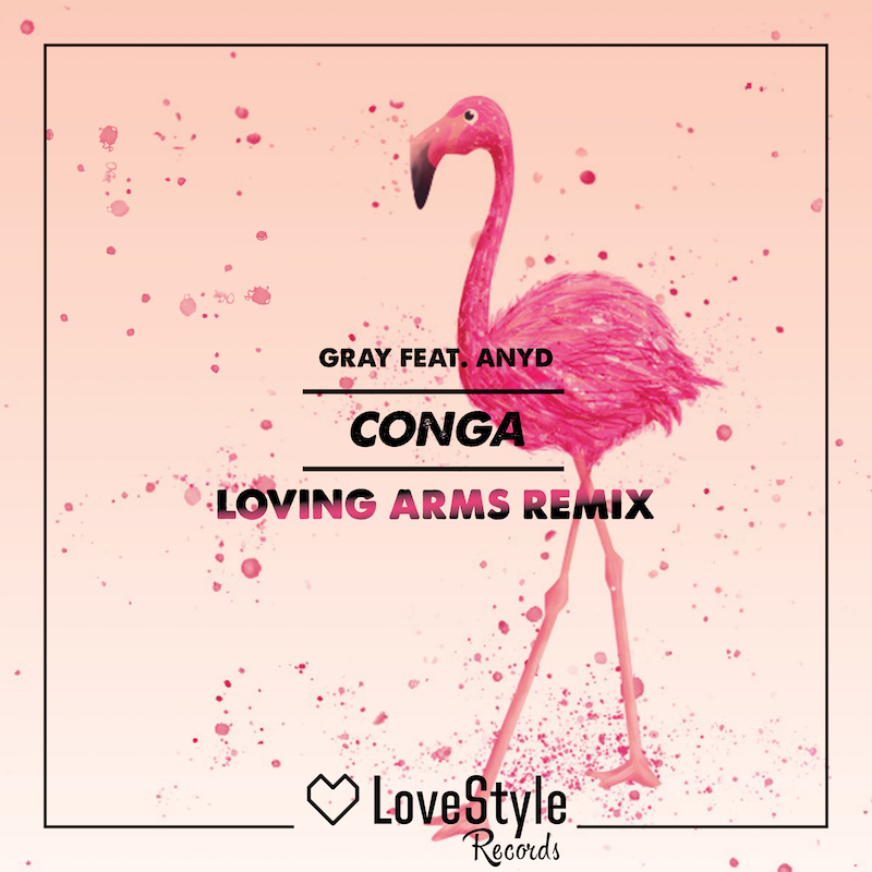 GRAY feat. Anyd - Conga (Loving Arms Remix) (LSR181) - LoveStyle Records